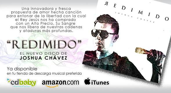 <b>Lanzamiento Mundial de ¨Redimido¨, El Nuevo Disco de Joshua Chávez</b>