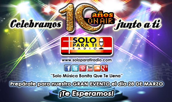 <b>Solo Para Ti Radio…10 Años En El Aire!</b>